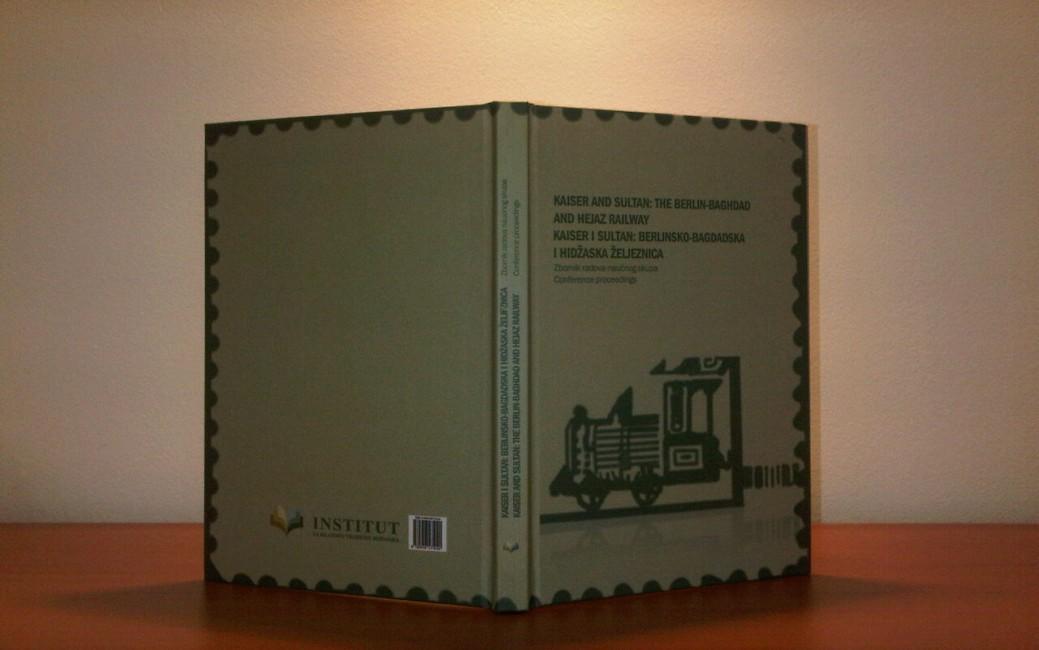 "Zbornik radova ""Kaiser i Sultan: Berlinsko-Bagdadska i Hidžaska željeznica"""