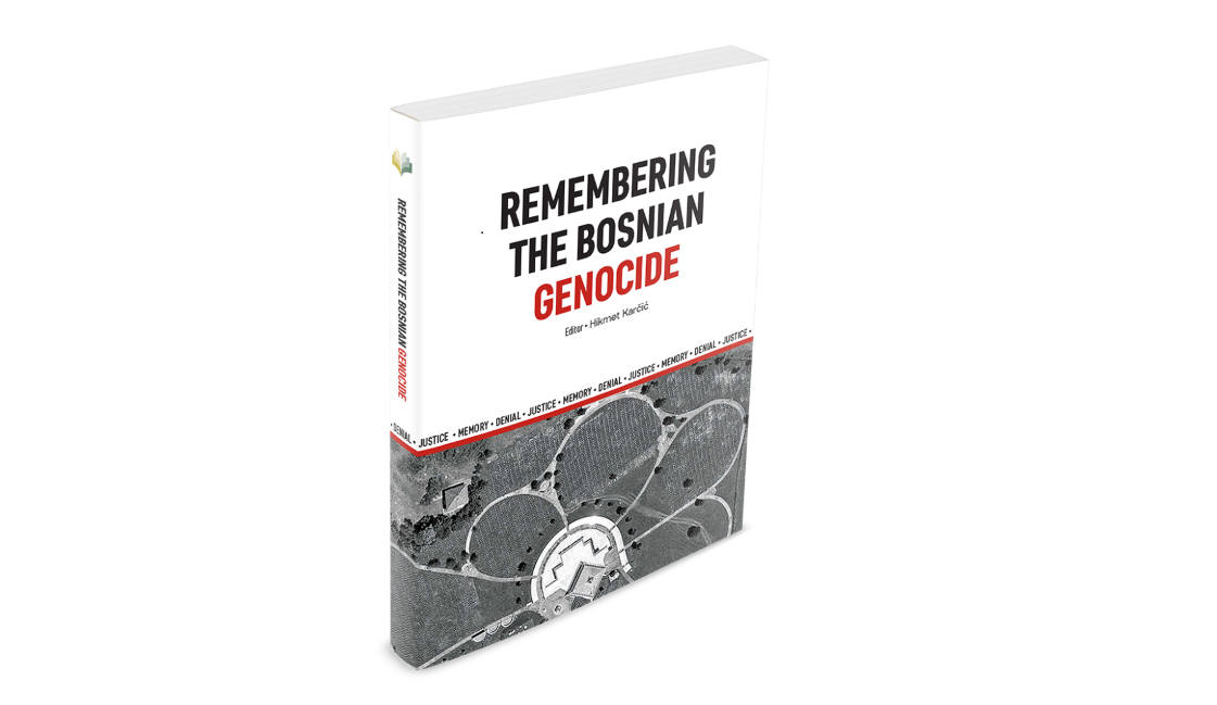 "NEW PUBLICATION ""REMEMBERING THE BOSNIAN GENOCIDE: JUSTICE, MEMORY AND DENIAL"""