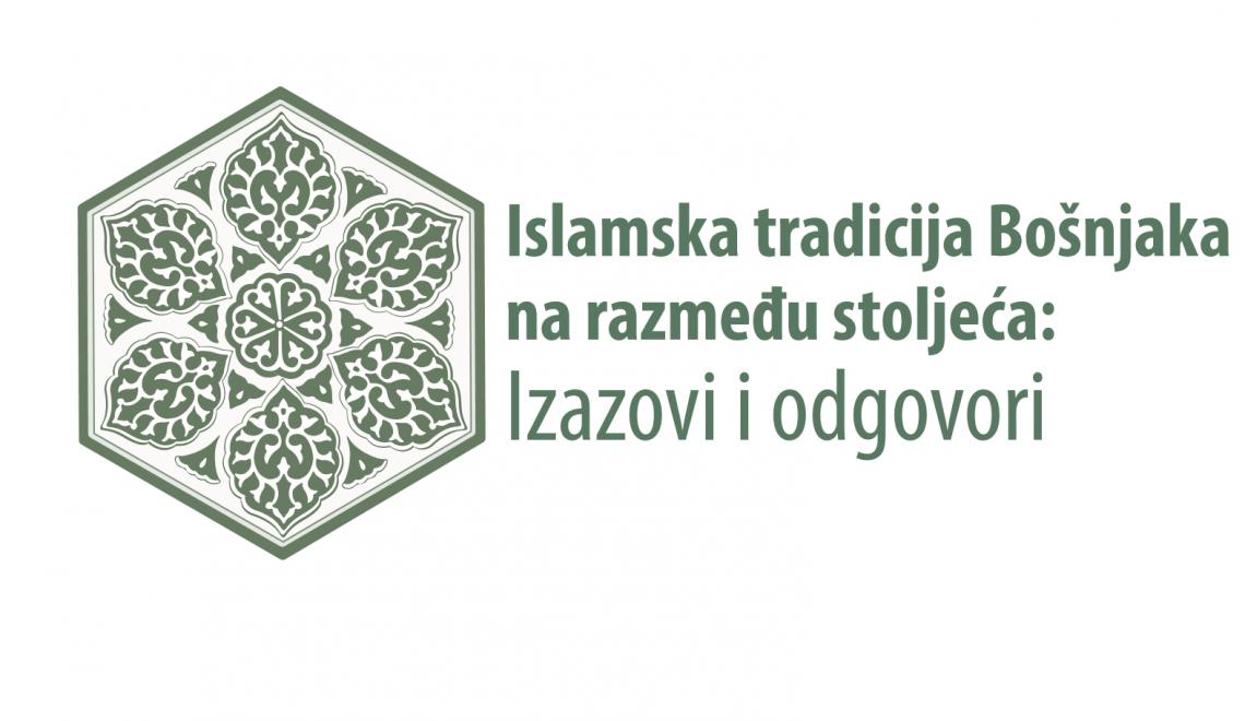 """NAUČNA KONFERENCIJA """"ISLAMSKA TRADICIJA BOŠNJAKA NA RAZMEĐU STOLJEĆA"""""""