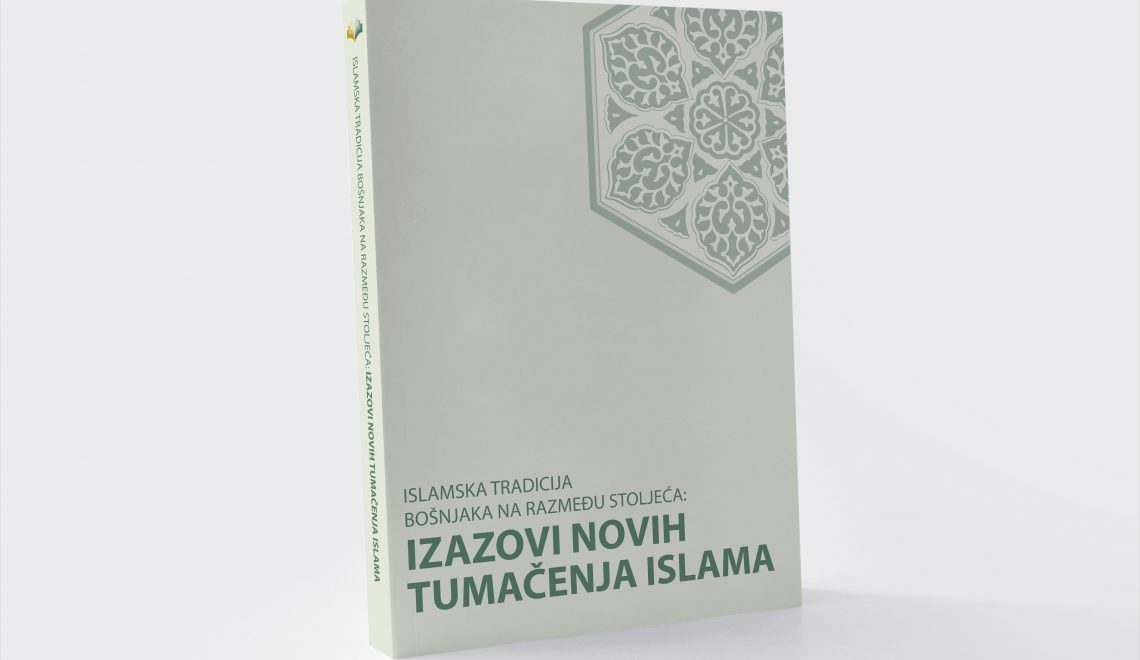 Nova knjiga u izdanju Instituta: Islamska tradicija Bošnjaka na razmeđu stoljeća: Izazovi novih tumačenja islama